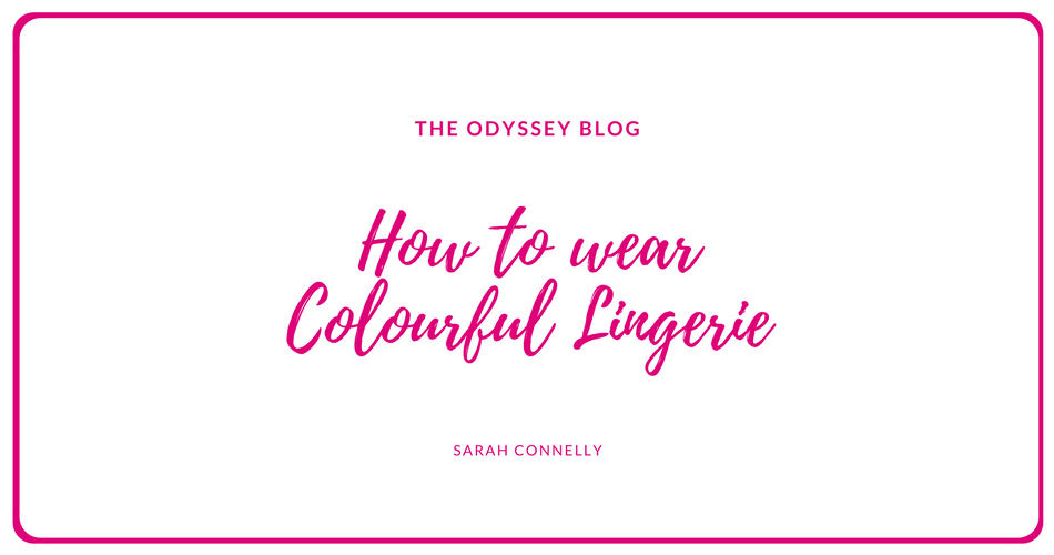 The Odyssey Blog - How to wear colourful lingerie