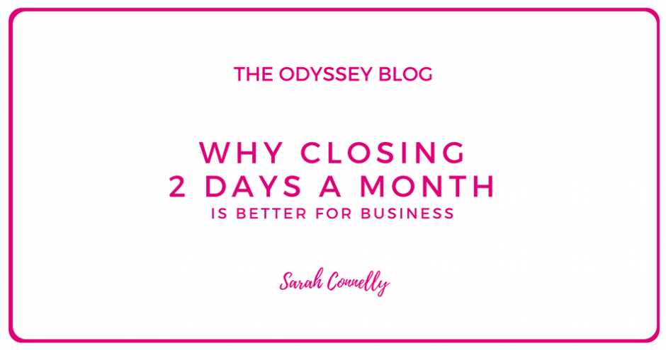 The Odyssey Blog - Why closing 2 days a month is better for business