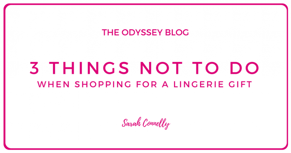 The Odyssey Blog - 3 things not to do when shopping for a lingerie gift