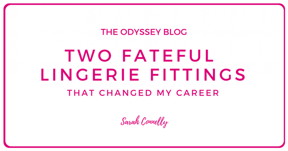 The Odyssey Blog - two fateful lingerie fittings that changed my career