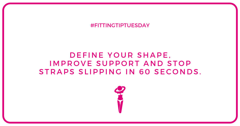 #FittingTipTuesday - Define your shape, improve support and stop straps slipping in 60 seconds