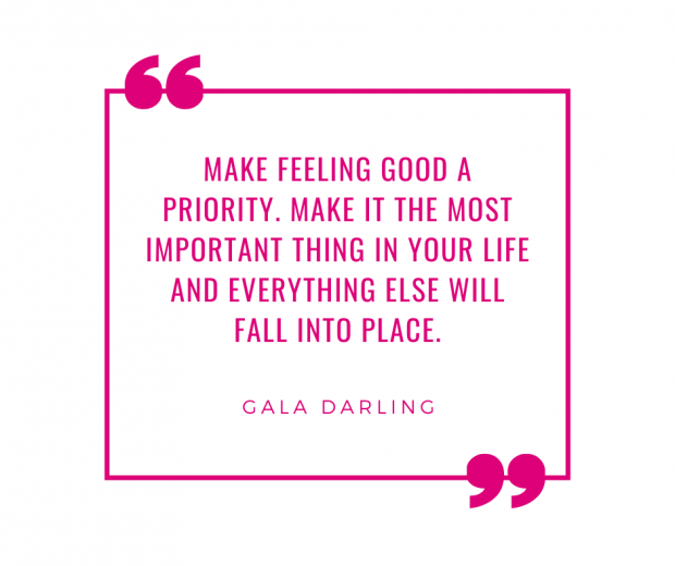 Make feeling good a priority - Gala Darling quote